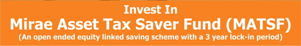 Invest In Mirae Asset Tax Saver Fund (MATSF) - (An open ended equity linked saving scheme with a 3 year lock-in period