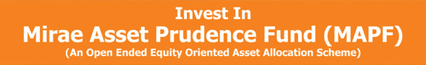 Invest In Mirae Asset Prudence Fund (MAPF)(An open ended equity Oriented Asset Allocation Scheme)